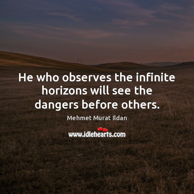 Image, He who observes the infinite horizons will see the dangers before others.