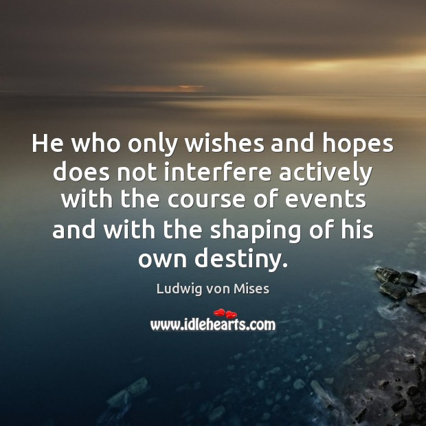 Image, He who only wishes and hopes does not interfere actively with the