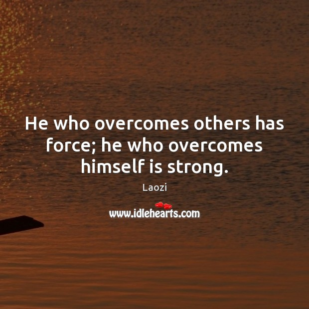 Image, He who overcomes others has force; he who overcomes himself is strong.
