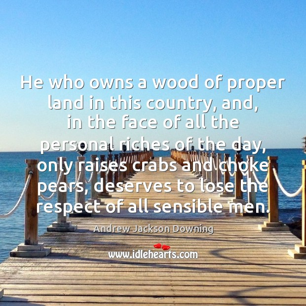 Image, He who owns a wood of proper land in this country, and,