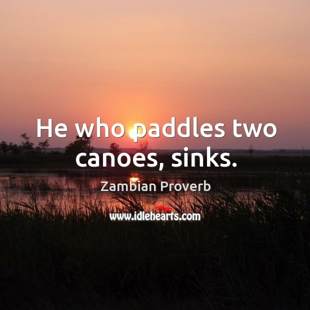 He who paddles two canoes, sinks. Zambian Proverbs Image