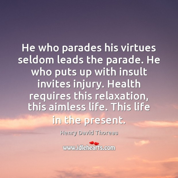Image, He who parades his virtues seldom leads the parade. He who puts