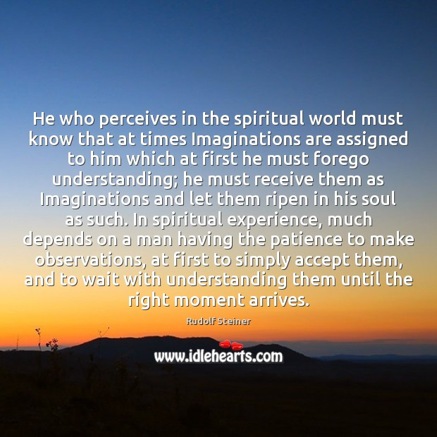 He who perceives in the spiritual world must know that at times Rudolf Steiner Picture Quote