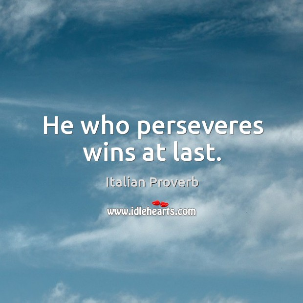 Image, He who perseveres wins at last.