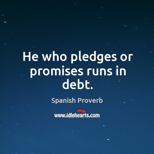 Image, He who pledges or promises runs in debt.