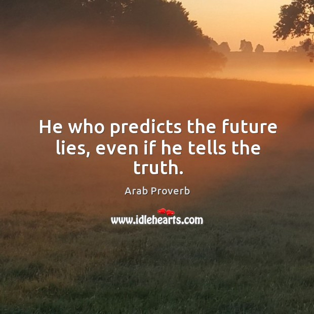 He who predicts the future lies, even if he tells the truth. Arab Proverbs Image