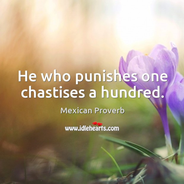 He who punishes one chastises a hundred. Mexican Proverbs Image