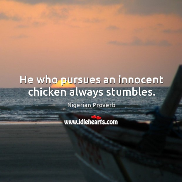 Image, He who pursues an innocent chicken always stumbles.