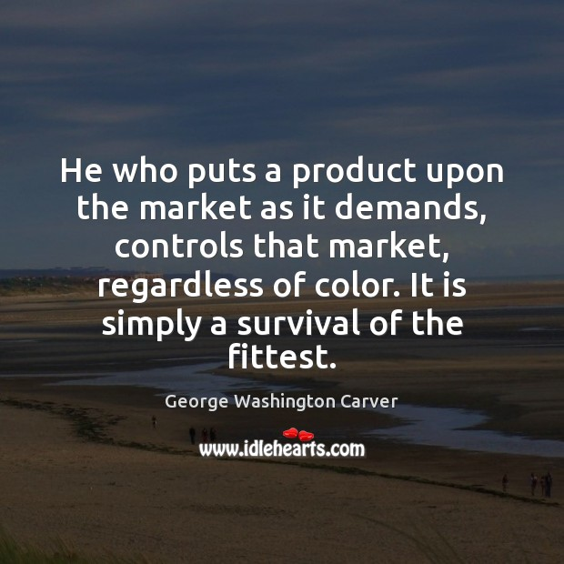 He who puts a product upon the market as it demands, controls Image