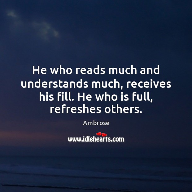 Image, He who reads much and understands much, receives his fill. He who