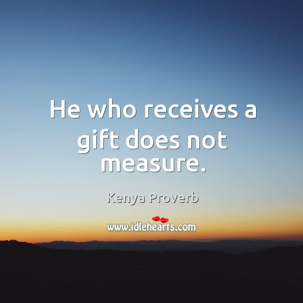 He who receives a gift does not measure. Kenya Proverbs Image