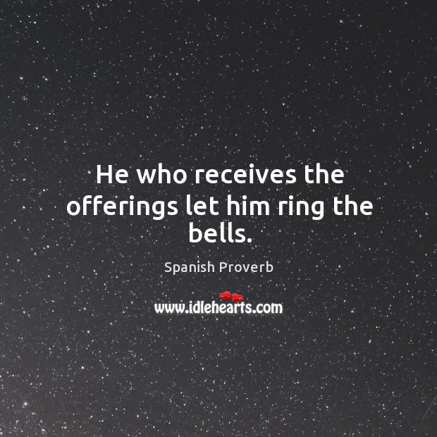 Image, He who receives the offerings let him ring the bells.