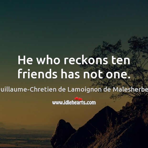 He who reckons ten friends has not one. Image