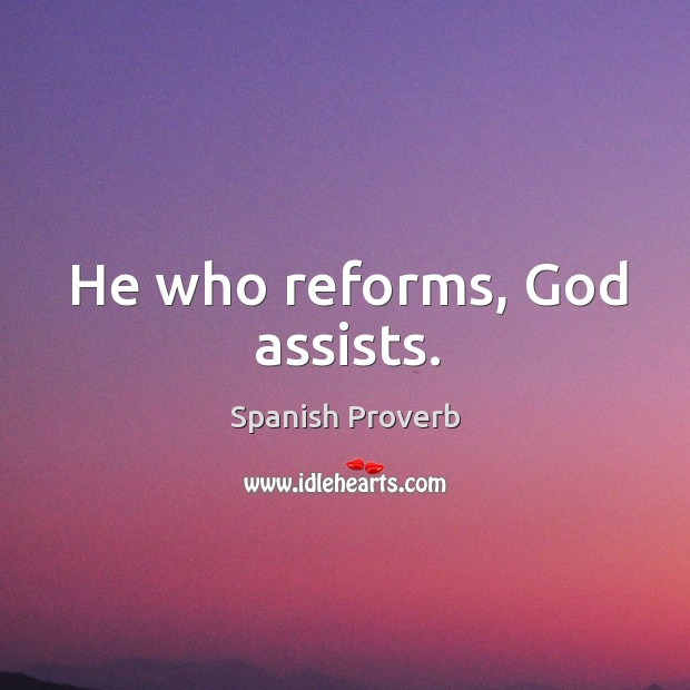 Image, He who reforms, God assists.