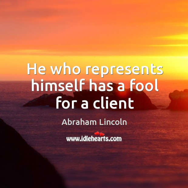 Image, He who represents himself has a fool for a client
