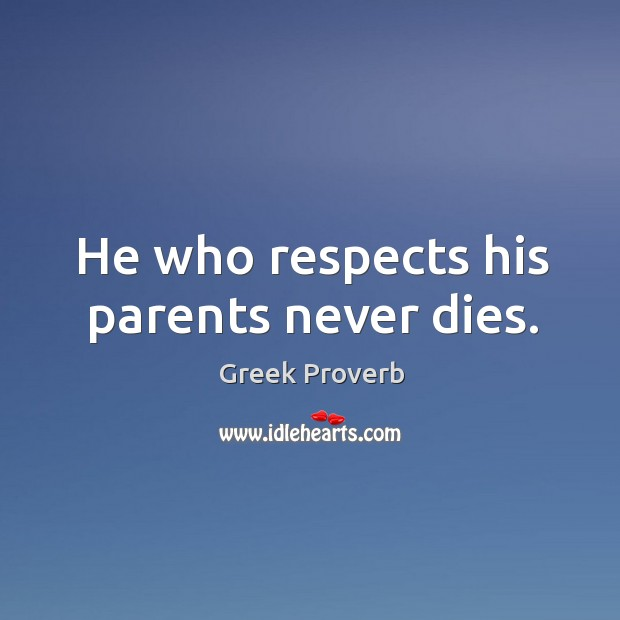 He who respects his parents never dies. Greek Proverbs Image