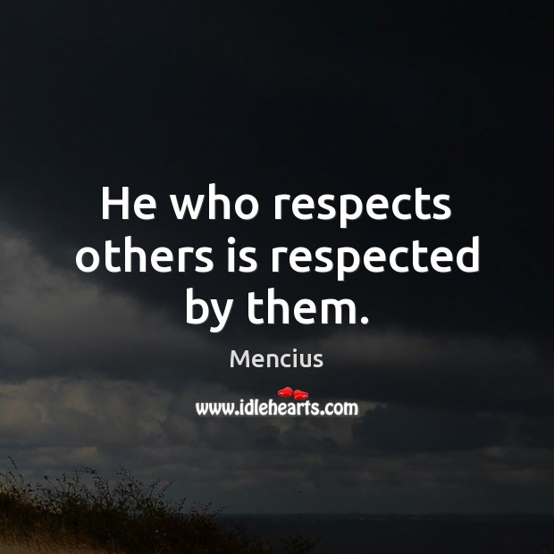 He who respects others is respected by them. Mencius Picture Quote