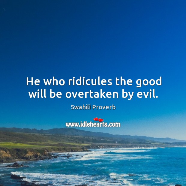 He who ridicules the good will be overtaken by evil. Swahili Proverbs Image