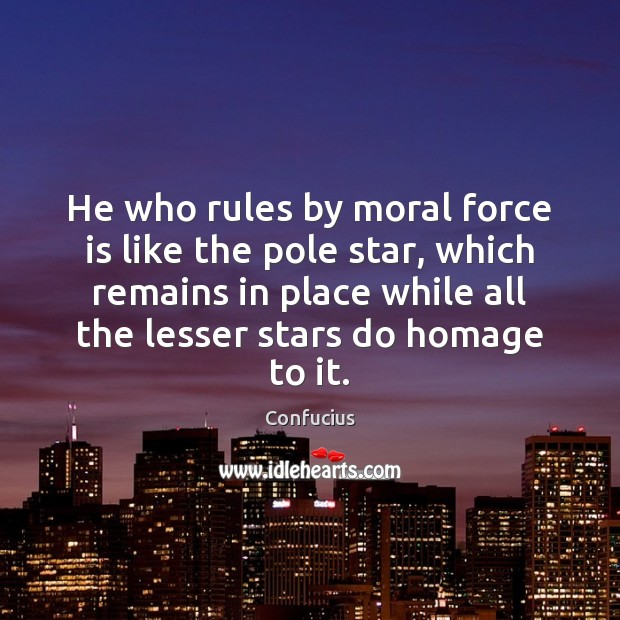 Image, He who rules by moral force is like the pole star, which