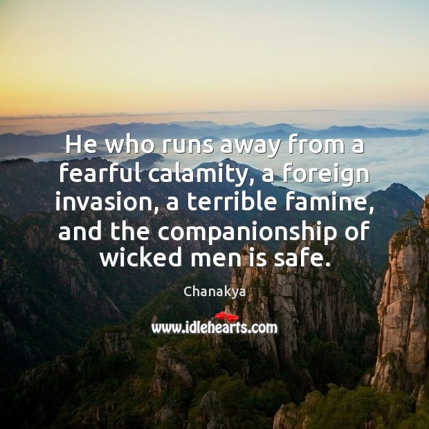 He who runs away from a fearful calamity, a foreign invasion, a Chanakya Picture Quote