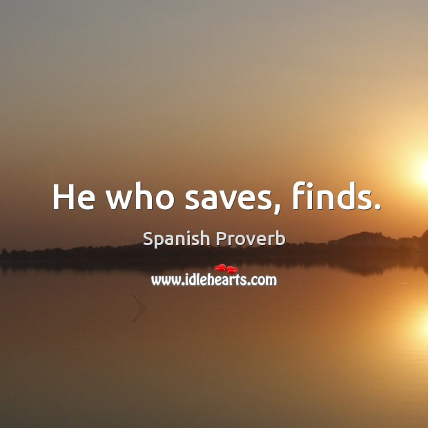 Image, He who saves, finds.
