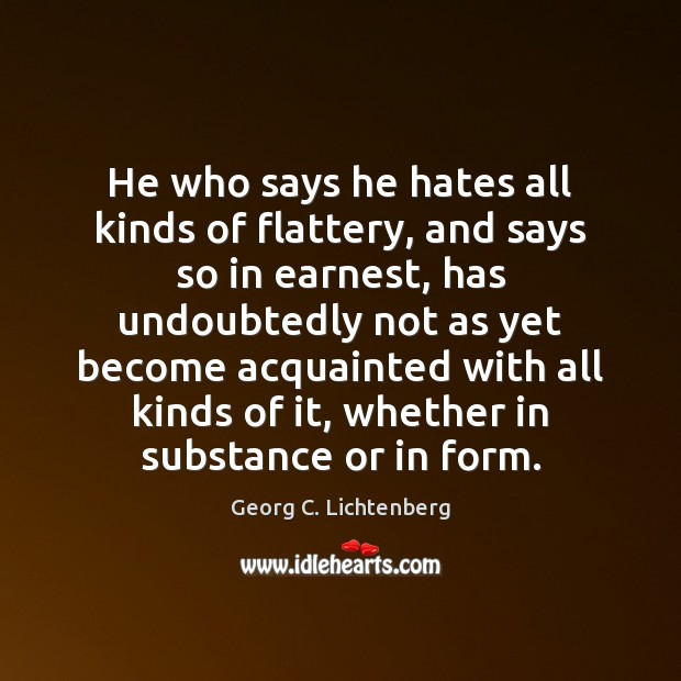 He who says he hates all kinds of flattery, and says so Image
