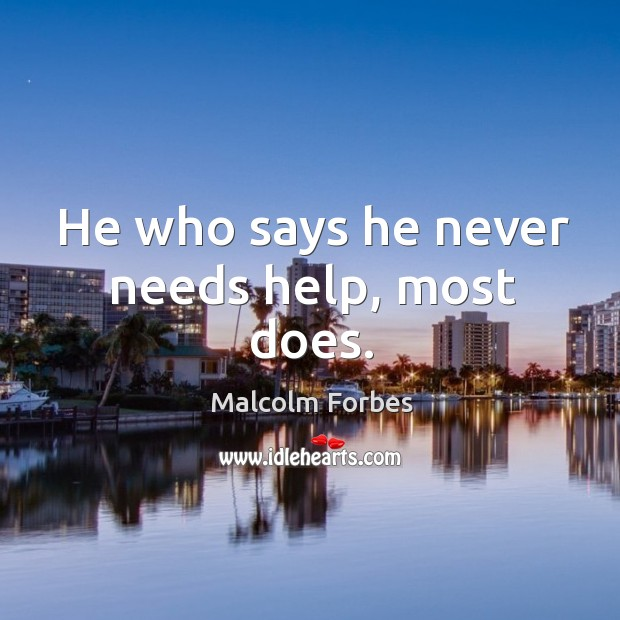 He who says he never needs help, most does. Image