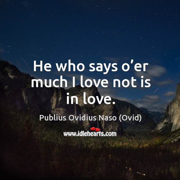 He who says o'er much I love not is in love. Image