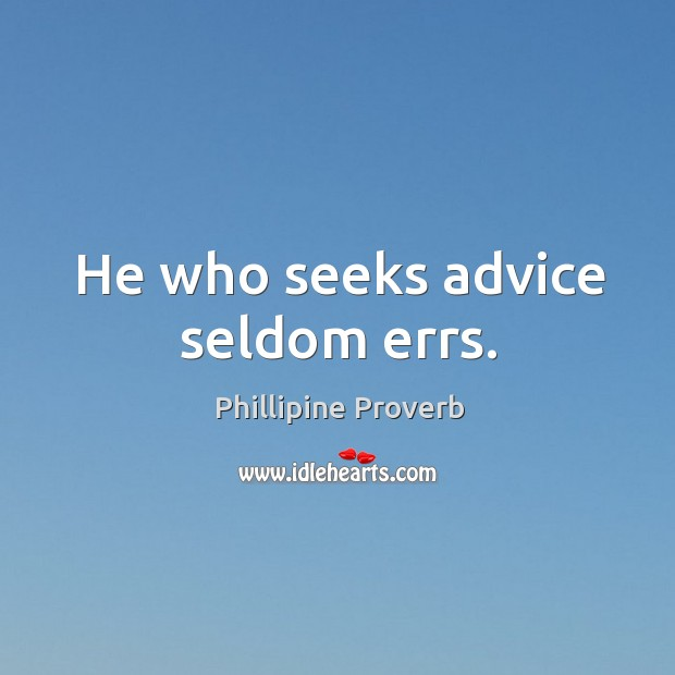 He who seeks advice seldom errs. Phillipine Proverbs Image