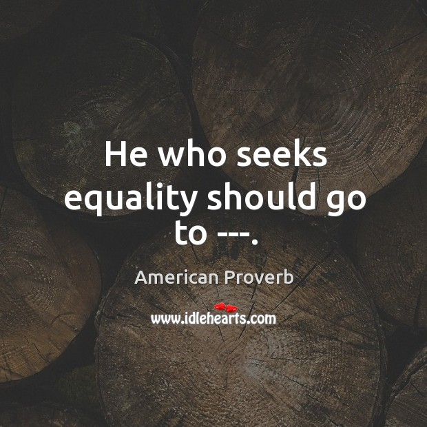 He who seeks equality should go to – Grave. American Proverbs Image