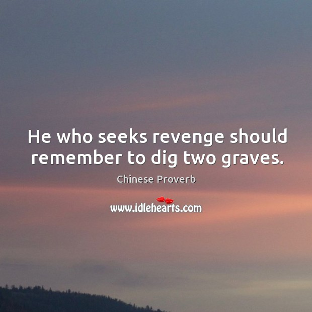 Image, He who seeks revenge should remember to dig two graves.