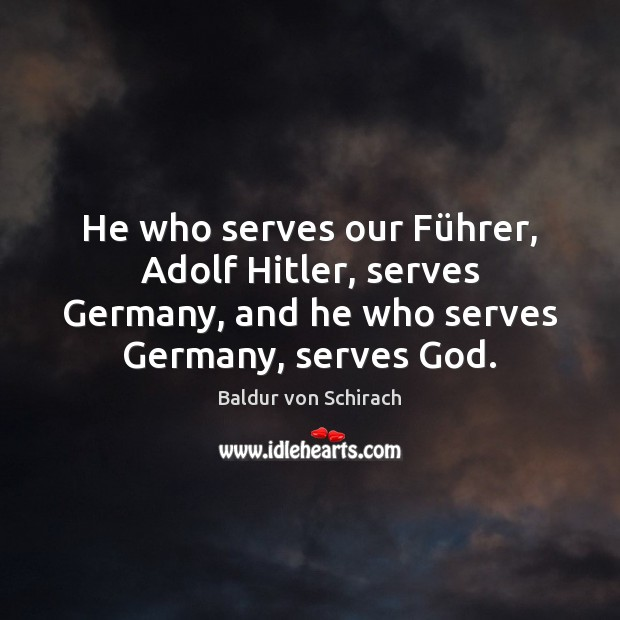 Image, He who serves our Führer, Adolf Hitler, serves Germany, and he