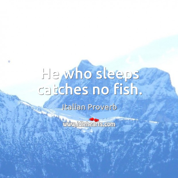 Image, He who sleeps catches no fish.