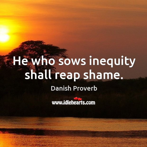 Image, He who sows inequity shall reap shame.