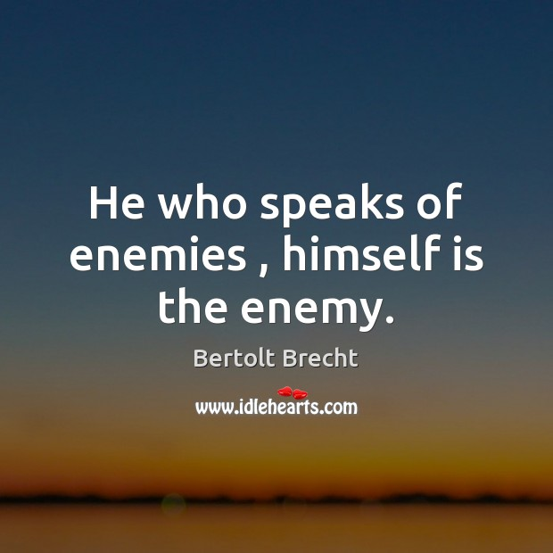 Image, He who speaks of enemies , himself is the enemy.