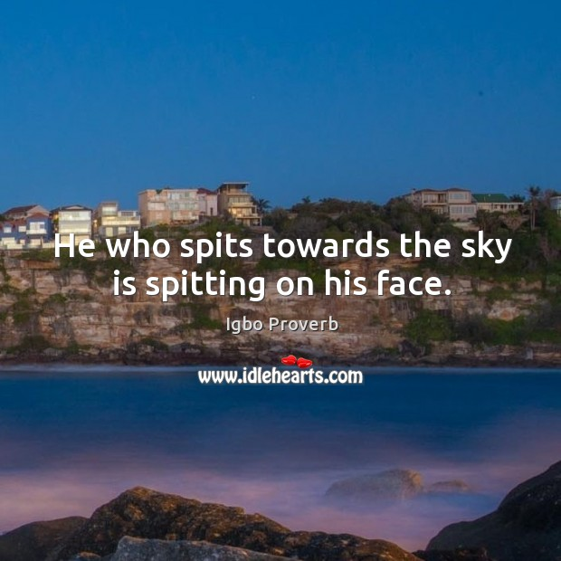 He who spits towards the sky is spitting on his face. Igbo Proverbs Image