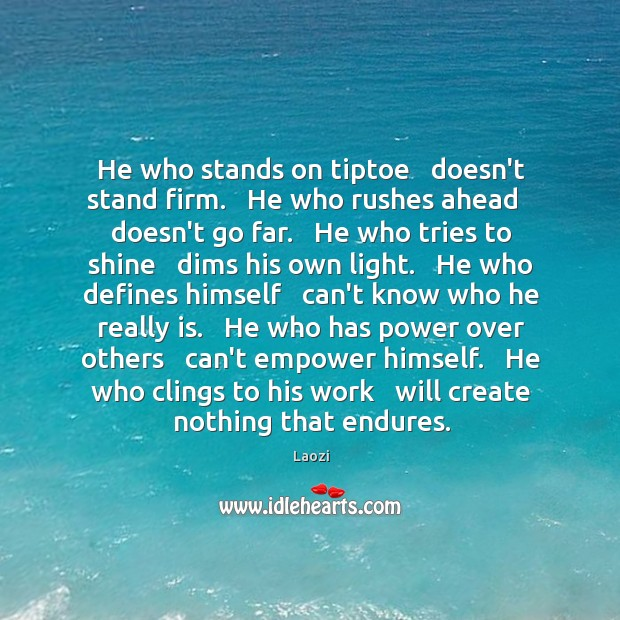 Image, He who stands on tiptoe   doesn't stand firm.   He who rushes ahead