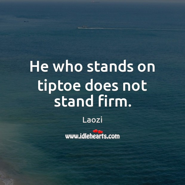 He who stands on tiptoe does not stand firm. Image