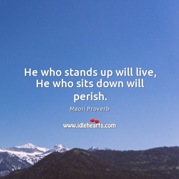 Image, He who stands up will live, he who sits down will perish.