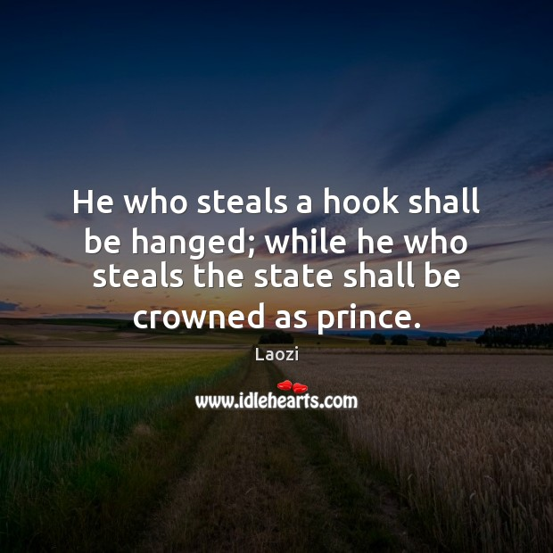 He who steals a hook shall be hanged; while he who steals Image