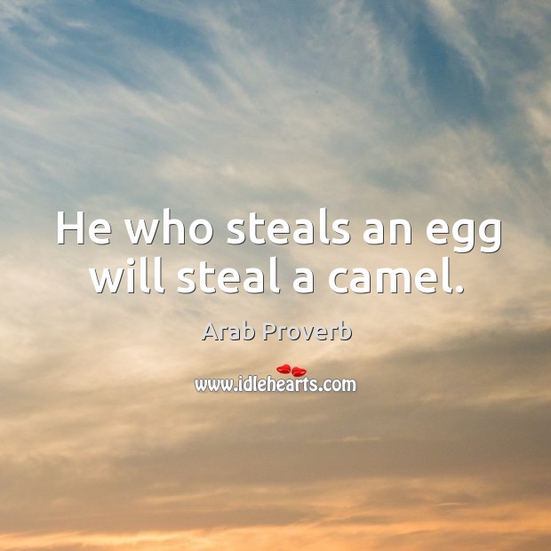 He who steals an egg will steal a camel. Arab Proverbs Image