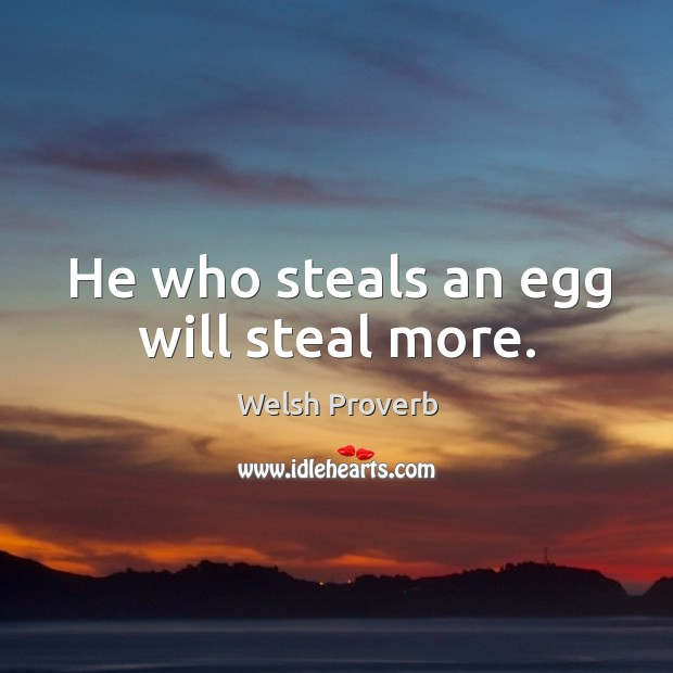He who steals an egg will steal more. Welsh Proverbs Image