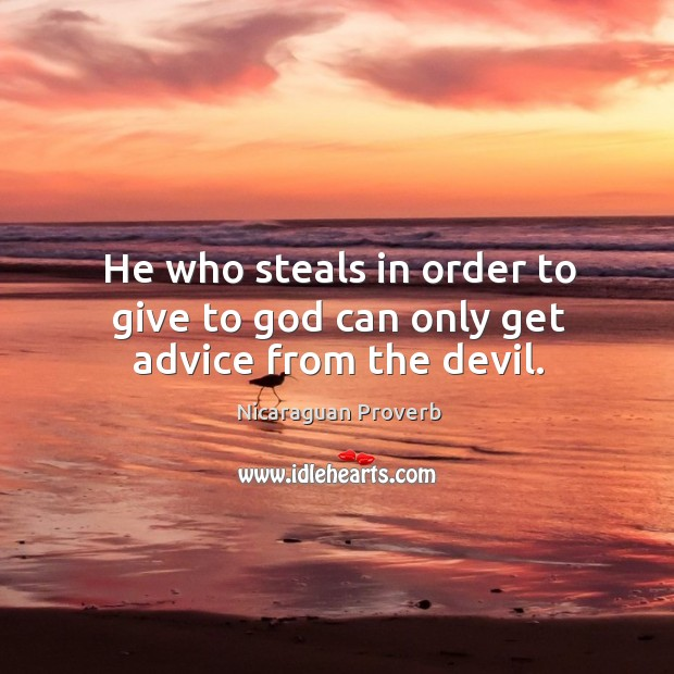Image, He who steals in order to give to God can only get advice from the devil.