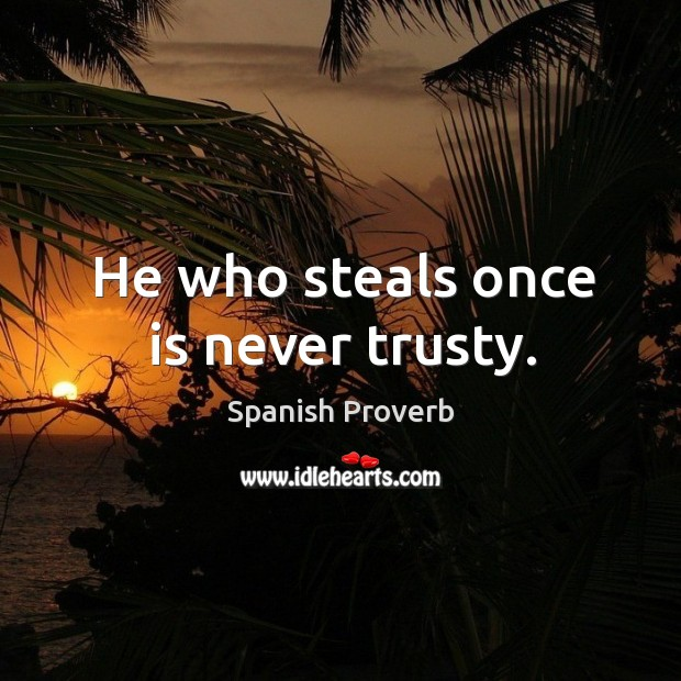 Image, He who steals once is never trusty.