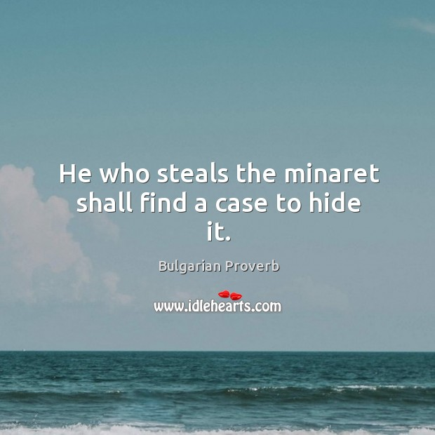 He who steals the minaret shall find a case to hide it. Bulgarian Proverbs Image