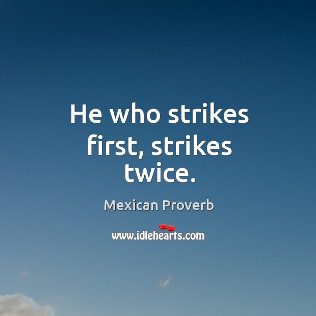 He who strikes first, strikes twice. Mexican Proverbs Image