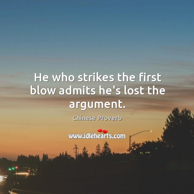 Image, He who strikes the first blow admits he's lost the argument.