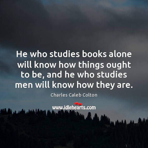 He who studies books alone will know how things ought to be, Image