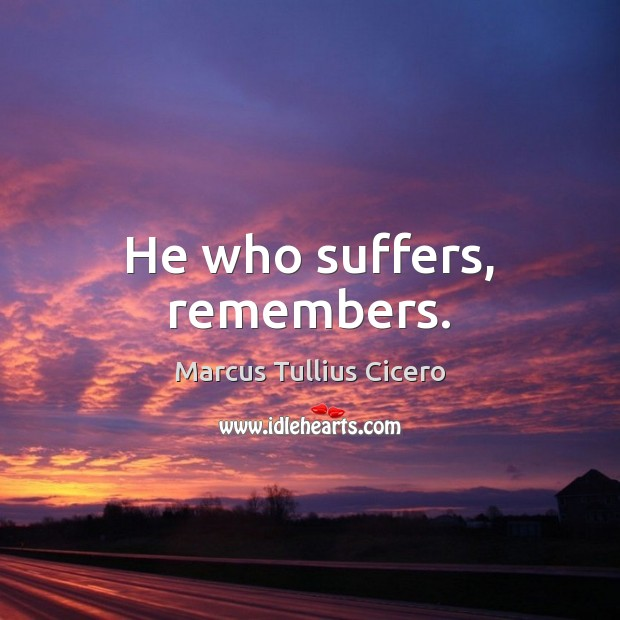 He who suffers, remembers. Image