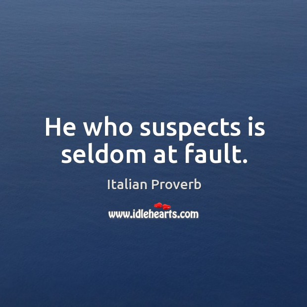 Image, He who suspects is seldom at fault.